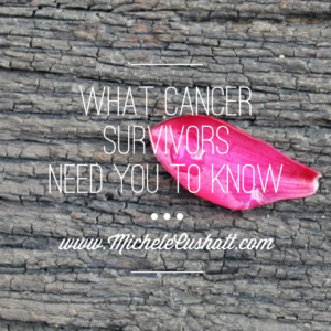 What Cancer Survivors Need You To Know